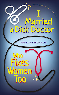 I Married a Dick Doctor, Who Fixes Women Too by Madeline Zech Ruiz - Health Perfecto